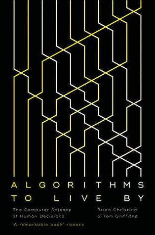 Cover page of book Algorithms to Live By: The Computer Science of Human Decisions by Brian Christian, Tom Griffiths
